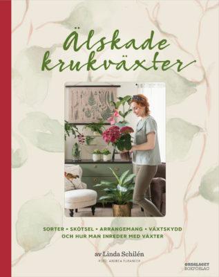 Book Cover: Älskade krukväxter – sorter, skötsel, arrangemang, växtskydd och hur man inreder med växter