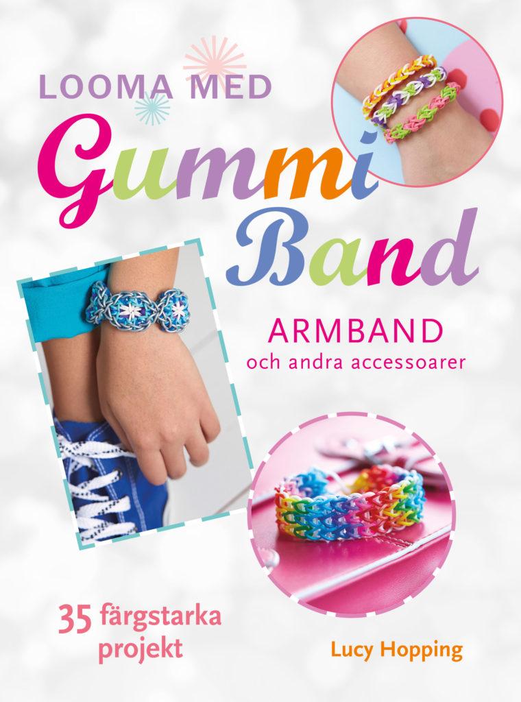 Book Cover: Looma med gummiband – armband och andra accessoarer – 35 färgstarka projekt