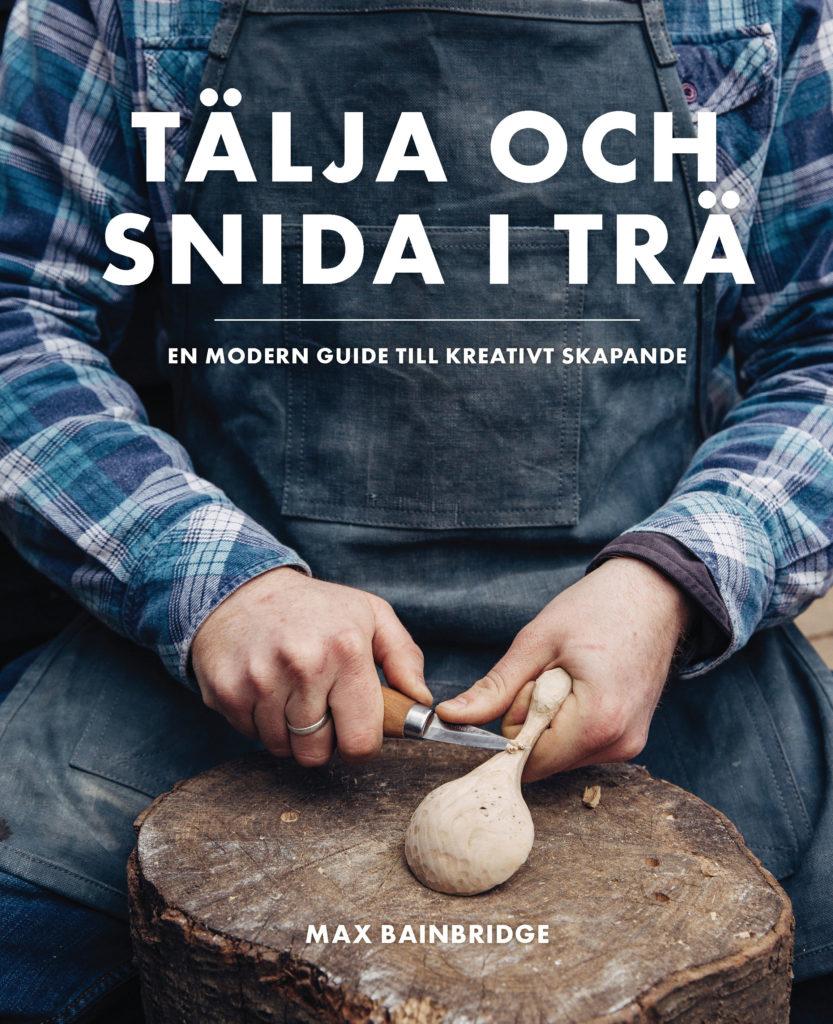 Book Cover: Tälja och snida i trä – en modern guide till kreativt skapande