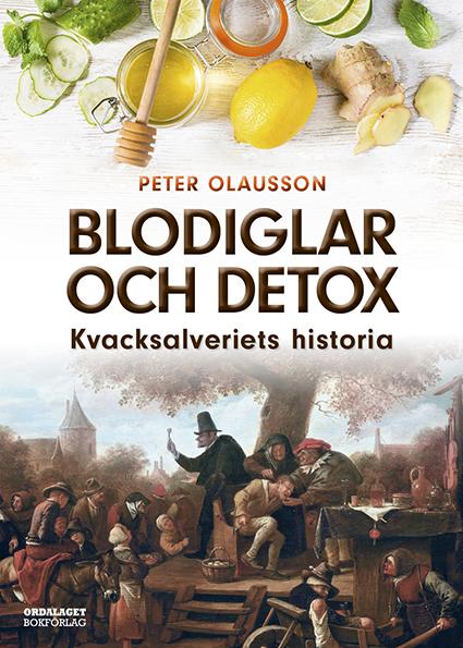 Book Cover: Blodiglar och detox: Kvacksalveriets historia