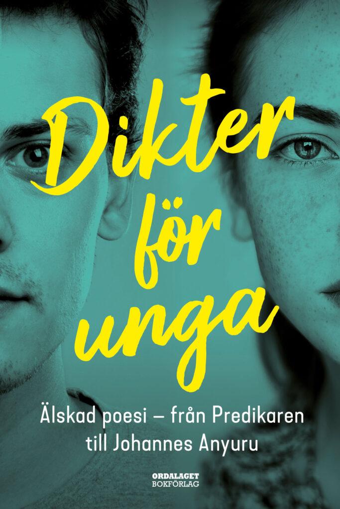 Book Cover: Dikter för unga: Älskad poesi - från Predikaren till Johannes Anyuru