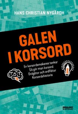 Book Cover: Galen i korsord: en korsordsmakares tankar, så gör man korsord, ordgåtor och ordflätor, korsordshistoria