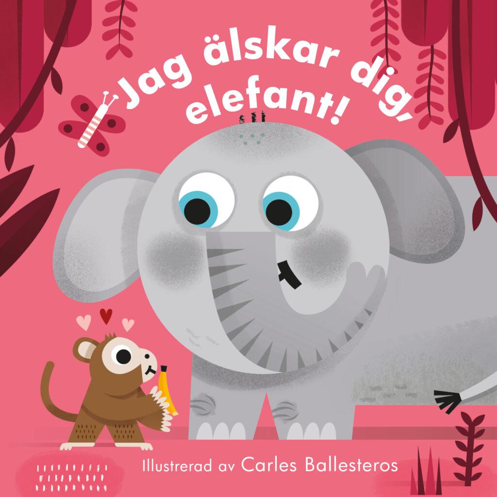 Book Cover: Jag älskar dig, elefant!
