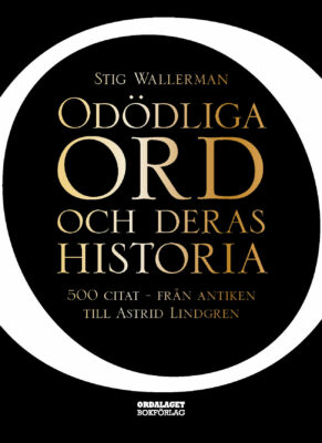 Book Cover: Odödliga ord och deras historia - 500 citat från antiken till Astrid Lindgren