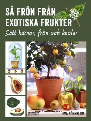 Book Cover: Så frön från exotiska frukter – sätt kärnor, frön och knölar
