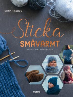 Book Cover: Sticka småvarmt : mössor, sjalar, vantar, halsdukar